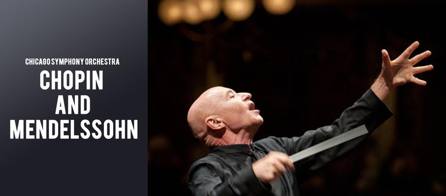 Chicago Symphony Orchestra - Chopin and Mendelssohn at Symphony Center Orchestra Hall