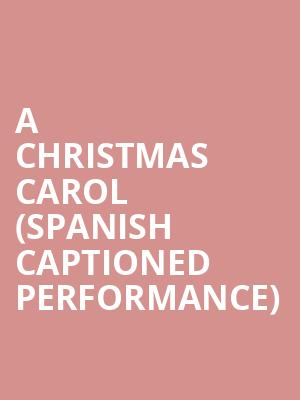A Christmas Carol (Spanish Captioned Performance) at Albert Goodman Theater