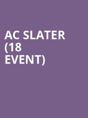 AC Slater (18+ Event) at Park West