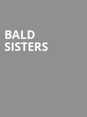 Bald Sisters at Upstairs Theatre At Steppenwolf Theatre