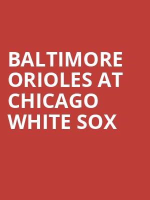 Baltimore Orioles at Chicago White Sox at Guaranteed Rate Field