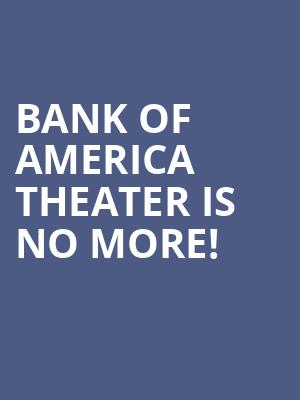 Bank of America Theater is no more