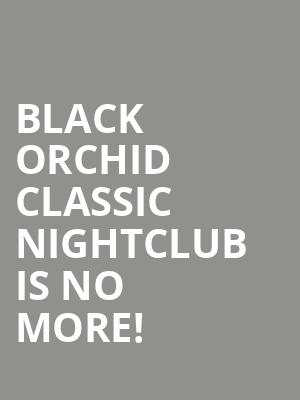 Black Orchid Classic Nightclub is no more