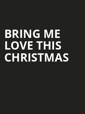 Bring Me Love This Christmas at Theatre at the Center
