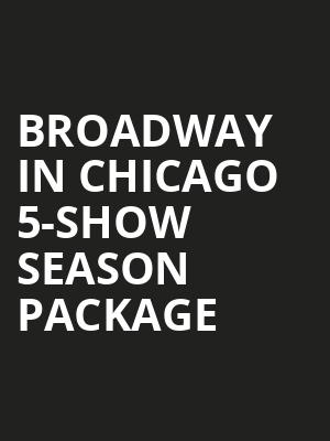 Broadway in Chicago 5-Show Season Package at James M. Nederlander Theatre