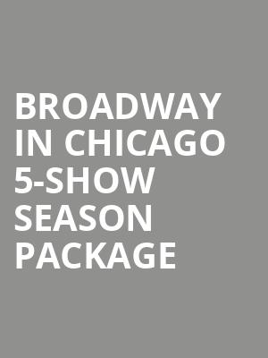 Broadway in Chicago 5-Show Season Package at Oriental Theatre