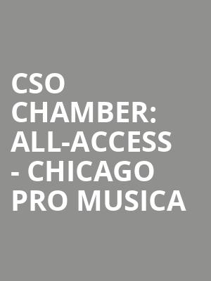 CSO Chamber: All-Access - Chicago Pro Musica at Symphony Center Orchestra Hall