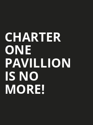 Charter One Pavillion is no more