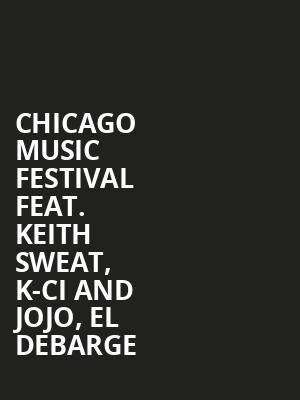 Chicago Music Festival feat  Keith Sweat, K-Ci and JoJo, El