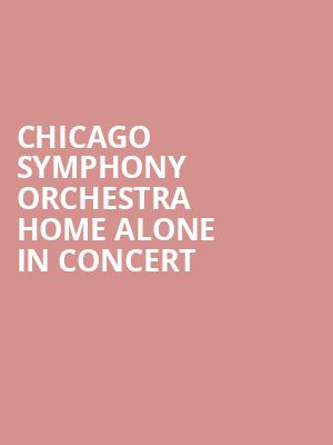 Chicago Symphony Orchestra  Home Alone in Concert at Symphony Center Orchestra Hall