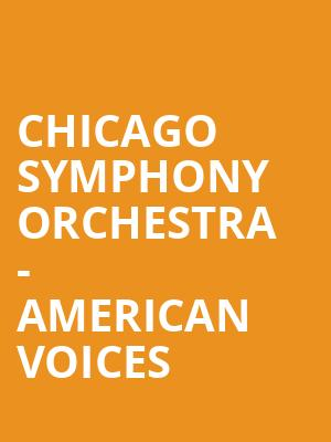 Chicago Symphony Orchestra -  American Voices at Symphony Center Orchestra Hall
