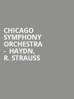Chicago Symphony Orchestra -  Haydn, R. Strauss & Brahms at Symphony Center Orchestra Hall