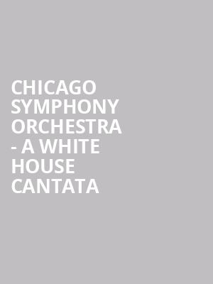 Chicago Symphony Orchestra - A White House Cantata at Ravinia Pavillion