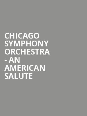 Chicago Symphony Orchestra - An American Salute at Symphony Center Orchestra Hall