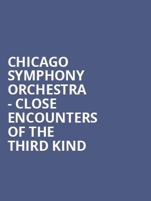 Chicago Symphony Orchestra - Close Encounters of the Third Kind at Symphony Center Orchestra Hall