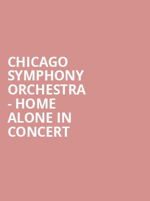 Chicago Symphony Orchestra - Home Alone in Concert at Symphony Center Orchestra Hall