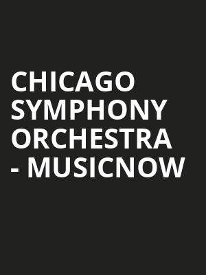 Chicago Symphony Orchestra - MusicNOW at Symphony Center Orchestra Hall