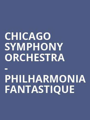 Chicago Symphony Orchestra - Philharmonia Fantastique at Symphony Center Orchestra Hall