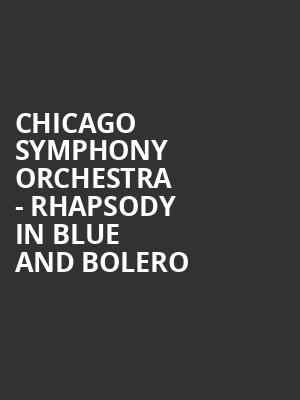 Chicago Symphony Orchestra - Rhapsody in Blue and Bolero at Symphony Center Orchestra Hall