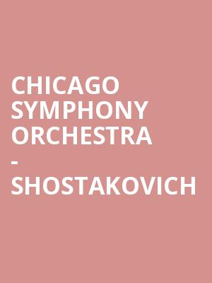 Chicago Symphony Orchestra - Shostakovich at Symphony Center Orchestra Hall