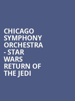 Chicago Symphony Orchestra - Star Wars Return of the Jedi at Symphony Center Orchestra Hall