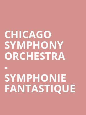 Chicago Symphony Orchestra - Symphonie Fantastique at Symphony Center Orchestra Hall