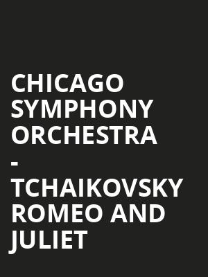 Chicago Symphony Orchestra - Tchaikovsky Romeo and Juliet at Symphony Center Orchestra Hall