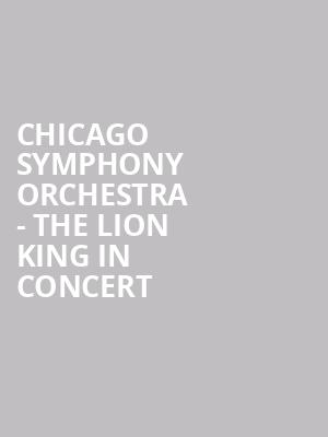 Chicago Symphony Orchestra - The Lion King In Concert at Ravinia Pavillion