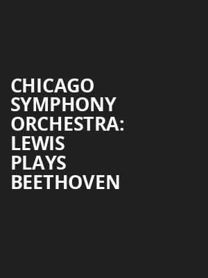 Chicago Symphony Orchestra: Lewis Plays Beethoven at Symphony Center Orchestra Hall