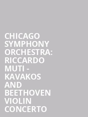 Chicago Symphony Orchestra: Riccardo Muti - Kavakos and Beethoven Violin Concerto at Symphony Center Orchestra Hall