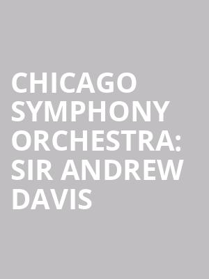 Chicago Symphony Orchestra: Sir Andrew Davis at Symphony Center Orchestra Hall
