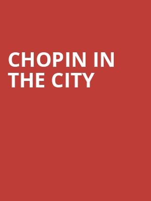 Chopin in the City at Copernicus Center Theater