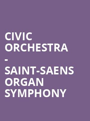 Civic Orchestra - Saint-Saens Organ Symphony at Symphony Center Orchestra Hall