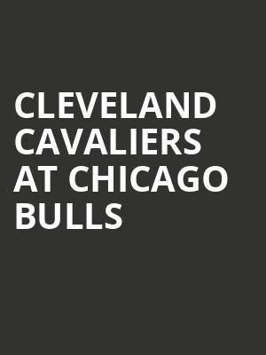 Cleveland Cavaliers at Chicago Bulls at United Center