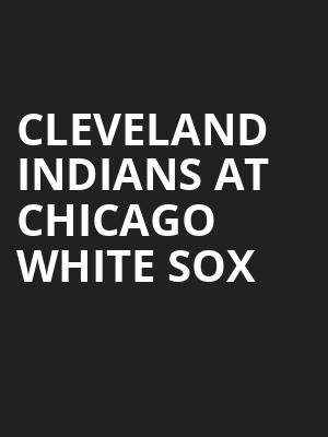 Cleveland Indians at Chicago White Sox at Guaranteed Rate Field