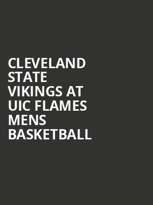 Cleveland State Vikings at UIC Flames Mens Basketball at Credit Union 1 Arena