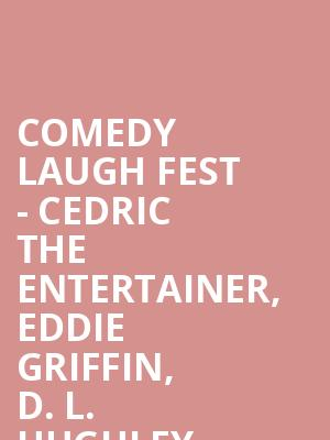 Comedy Laugh Fest - Cedric the Entertainer, Eddie Griffin, D. L. Hughley, Earthquake at Wintrust Arena