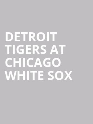 Detroit Tigers at Chicago White Sox at Guaranteed Rate Field
