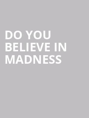 Do You Believe in Madness at Second City - Mainstage