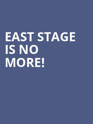 East Stage is no more