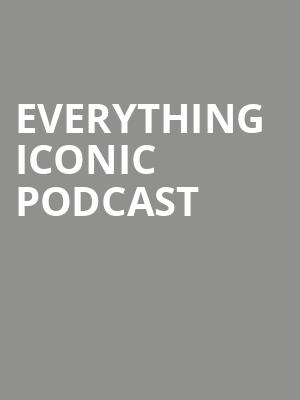 Everything Iconic Podcast at Vic Theater