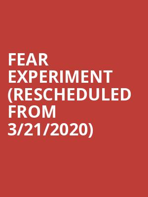 Fear Experiment (Rescheduled from 3/21/2020) at Park West