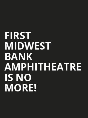 First Midwest Bank Amphitheatre is no more