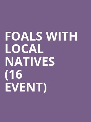 Foals with Local Natives (16+ Event) at Aragon Ballroom
