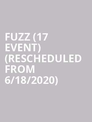 Fuzz (17+ Event) (Rescheduled from 6/18/2020) at Thalia Hall