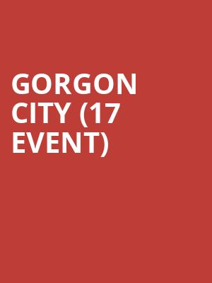 Gorgon City (17+ Event) at House of Blues