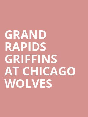 Grand Rapids Griffins at Chicago Wolves at All State Arena