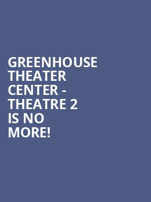 Greenhouse Theater Center - Theatre 2 is no more