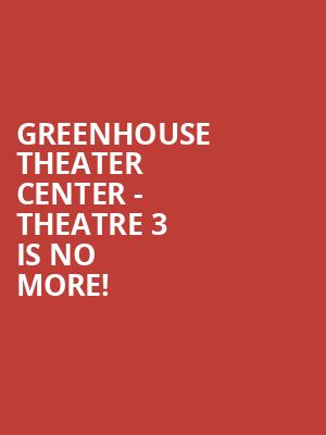 Greenhouse Theater Center - Theatre 3 is no more