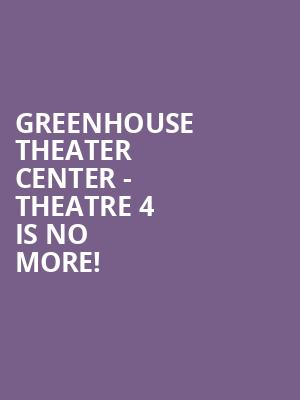 Greenhouse Theater Center - Theatre 4 is no more